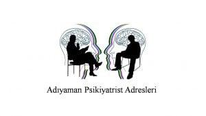 Adıyaman Psikiyatrist Psikiyatri Doktoru Ruh Sağlığı ve Hastalıkları Uzmanı Adresleri