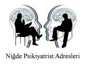 Niğde Psikiyatrist Psikiyatri Doktoru Ruh Sağlığı ve Hastalıkları Uzmanı Adresleri